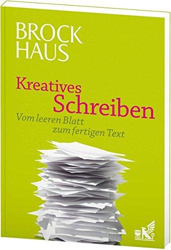 Brockhaus Kreatives Schreiben: Vom leeren Blatt zum fertigen Text