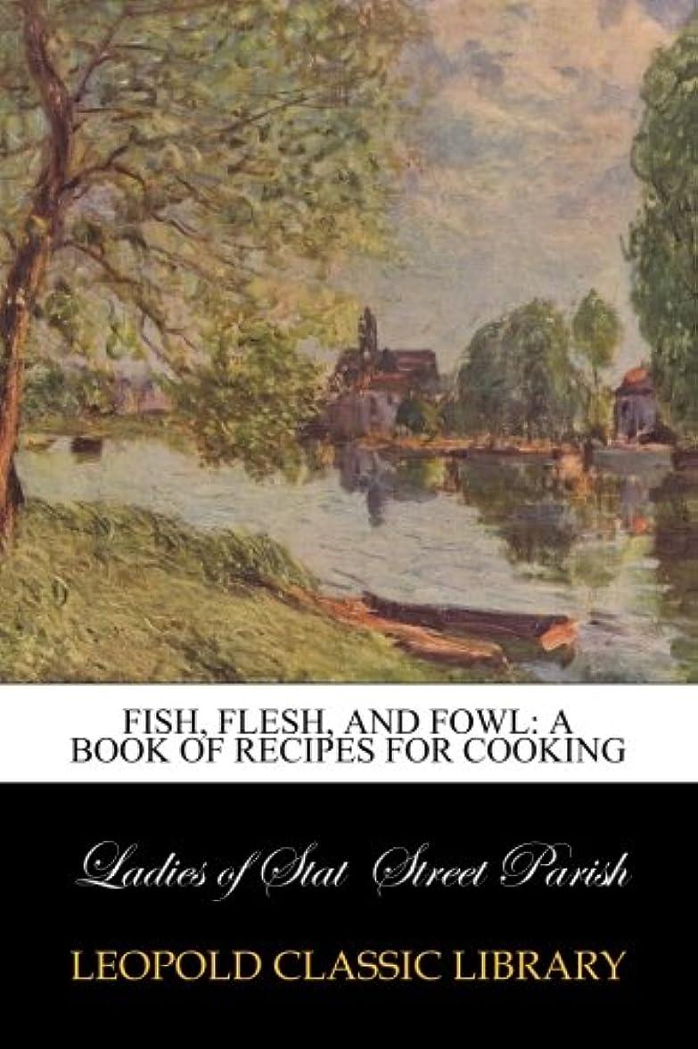 寸前作ります相続人Fish, Flesh, and Fowl: A Book of Recipes for Cooking