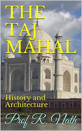 THE TAJ MAHAL: History and Architecture (English Edition)