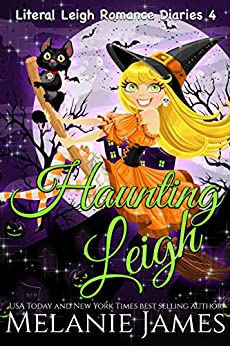 Haunting Leigh: A Paranormal Romantic Comedy (Literal Leigh Romance Diaries Book 4) by [Melanie James]