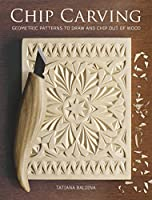 Chip Carving: Geometric Patterns to Draw and Chip Out of Wood