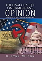 The Final Chapter One American's Opinion: For Patriots Who Love Their Country