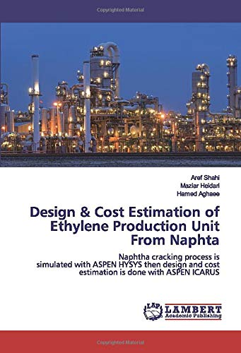 Design & Cost Estimation of Ethylene Production Unit From Naphta: Naphtha cracking process is simulated with ASPEN HYSYS then design and cost estimation is done with ASPEN ICARUS