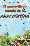 El Maravilloso Mundo de la Chocolatina: Novela infantil-juvenil. Lectura de 8-9 a 11-12 años. ¡Bienvenidos a Villazúcar! (Las aventuras de Daniel y Canica)