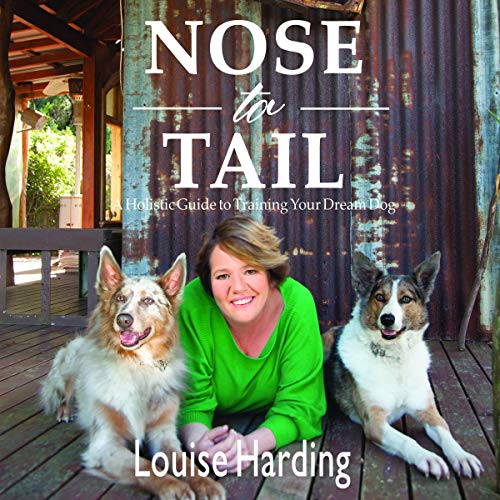 Nose to Tail: A Holistic Guide to Training Your Dream Dog cover art