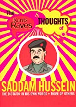 Rants Raves and Thoughts of Saddam Hussein: The Dictator in His Own Words and Those of Others