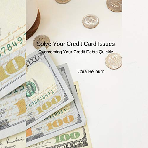 Solve Your Credit Card Issues: Overcoming Your Credit Debts Quickly audiobook cover art