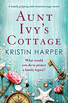 Aunt Ivy's Cottage: A totally gripping and emotional page turner by [Kristin Harper]