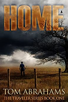 Home: A Post Apocalyptic/Dystopian Adventure (The Traveler Book 1) by [Tom Abrahams]