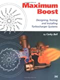 Maximum Boost: Designing, Testing and Installing Turbocharger Systems (Engineering and Per...