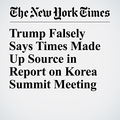 Trump Falsely Says Times Made Up Source in Report on Korea Summit Meeting copertina