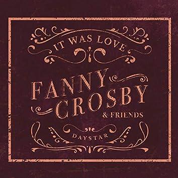 Fanny Crosby & Friends - It Was Love