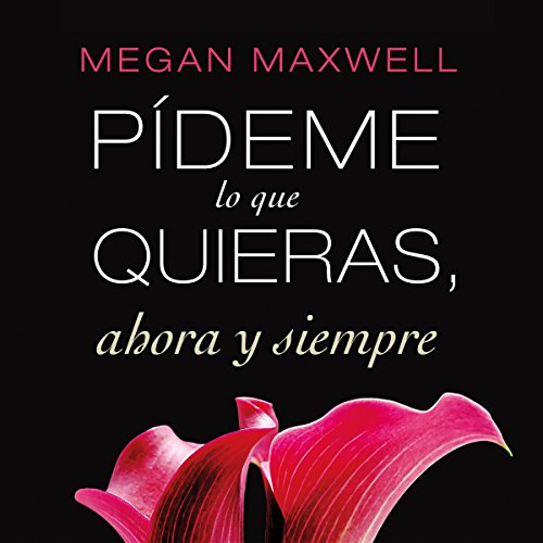 Pídeme lo que quieras, ahora y siempre [Tell Me What You Want] audiobook cover art