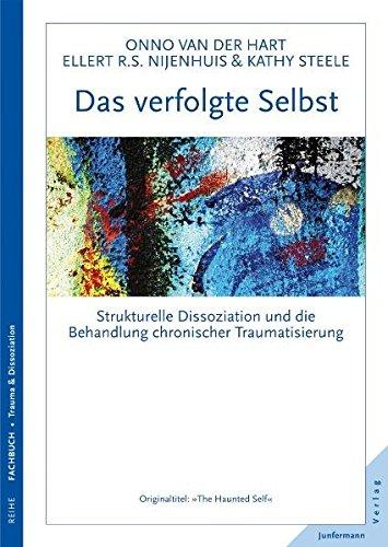 Download Das verfolgte Selbst: Strukturelle Dissoziation und die Behandlung chronischer Traumatisierung 387387671X