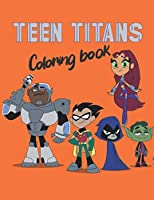 "Teen Titans coloring book: A Fun Coloring Gift Book for kids / Composition Size (8.5""x11"")"