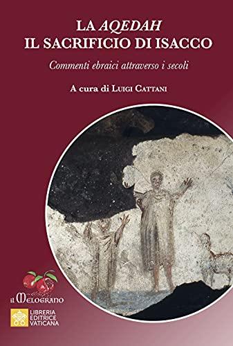 La Aqedah. Il sacrificio di Isacco. Commenti ebraici attraverso i secoli