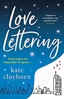 Love Lettering: The charming feel-good rom-com that will grab hold of your heart and never let go by [Kate Clayborn]