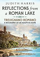 Reflections from a Roman Lake: Trevignano Romano, A Biography of an Adoptive Home