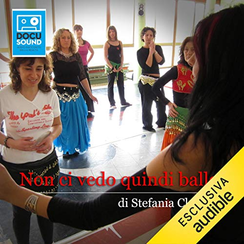 Non ci vedo quindi ballo                   By:                                                                                                                                 Stefania Claudio                               Narrated by:                                                                                                                                 Tania Gallino                      Length: 14 mins     Not rated yet     Overall 0.0