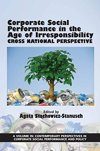 Corporate Social Performance In The Age Of Irresponsibility: Cross National Perspective (Contemporary Perspectives in Corporate Social Performance and Policy)