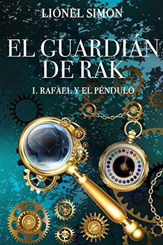 El Guardián de RAK: I. Rafael y el Péndulo: 1