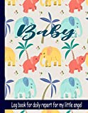 Log book for daily report for my little angel: Baby's Daily Log Book