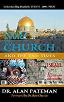 Israel, the Church and the End Times, Understanding Prophetic EVENTS-2000-PLUS!
