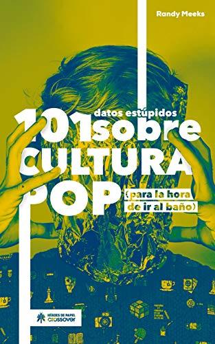101 datos estúpidos sobre cultura pop: (Para la hora de ir al baño) (Crossover)