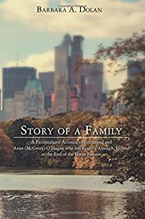 Story of a Family: A Fictionalized Account of Ferdinand and Anne (McGrory) O'Hagan who left County Armagh, Ireland at the ...