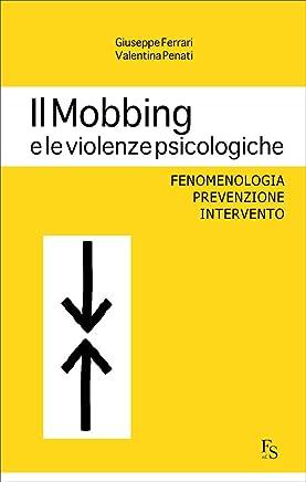Il Mobbing e le violenze psicologiche. Fenomenologia, prevenzione e intervento