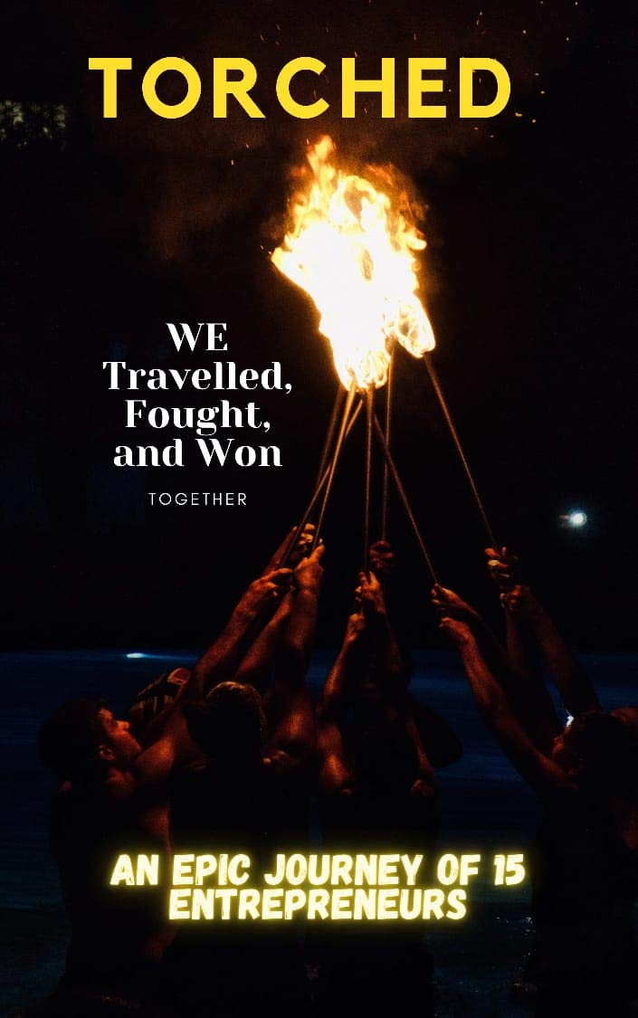 TORCHED: AN EPIC JOURNEY OF 15 ENTREPRENEURS