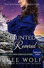 Haunted & Revered: The Scotsman's Destined Love (Love's Second Chance: Highland Tales Book 4)