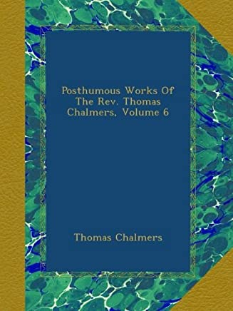 Posthumous Works Of The Rev. Thomas Chalmers, Volume 6