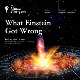 What Einstein Got Wrong                   Written by:                                                                                                                                 Dan Hooper,                                                                                        The Great Courses                               Narrated by:                                                                                                                                 Dan Hooper                      Length: 5 hrs and 43 mins     32 ratings     Overall 4.6
