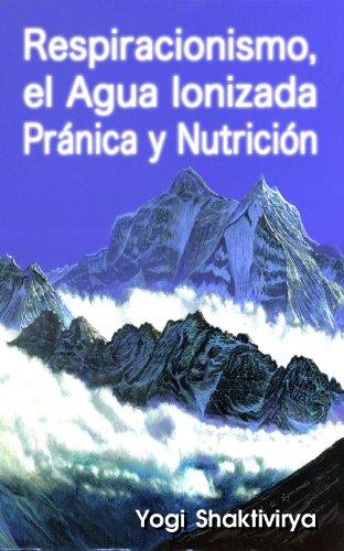 Respiracionismo, el Agua Ionizada Pránica y Nutrición