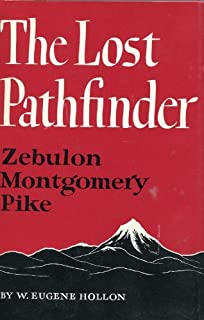 The lost pathfinder, Zebulon Montgomery Pike (American exploration and travel)