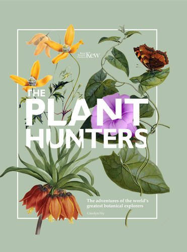 The Plant Hunters: The Adventures of the World's Greatests Botalical Explorers
