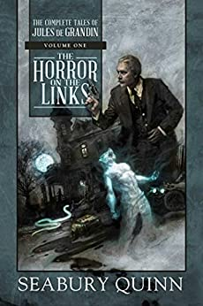 The Horror on the Links: The Complete Tales of Jules de Grandin, Volume One by [Seabury Quinn]