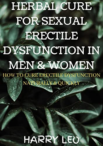 HERBAL CURE FOR ERECTILE DYSFUNCTION IN MEN & WOMEN: HOW TO CURE ERECTILE DYSFUNCTION NATURALLY & QUICKLY (English Edition)