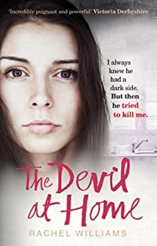 The Devil At Home: The horrific true story of a woman held captive by [Rachel Williams]