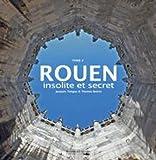 Rouen insolite et secret - Tome 2