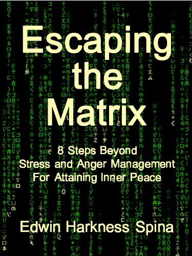 Escaping the Matrix: 8 Steps Beyond Stress and Anger Management For...