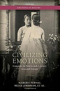 Civilizing Emotions: Concepts in Nineteenth Century Asia and Europe (Emotions in History) by Margrit Pernau Helge Jordheim...
