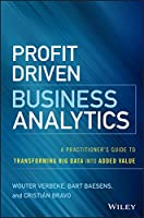 Profit Driven Business Analytics: A Practitioner's Guide to Transforming Big Data into Added Value (Wiley and SAS Business Series)