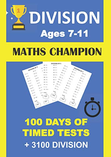 DIVISION MATHS CHAMPION AGES 7-11 100 DAYS OF TIMED TESTS + 3100 DIVISION:...