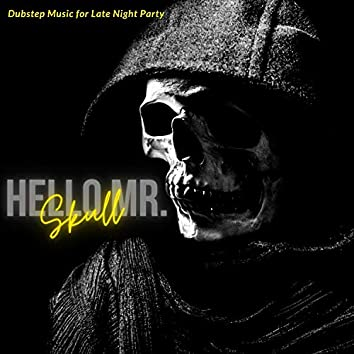 Hello Mr. Skull - Dubstep Music For Late Night Party