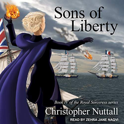 Sons of Liberty     Royal Sorceress Series, Book 4              By:                                                                                                                                 Christopher Nuttall                               Narrated by:                                                                                                                                 Zehra Jane Naqvi                      Length: 13 hrs     28 ratings     Overall 4.5