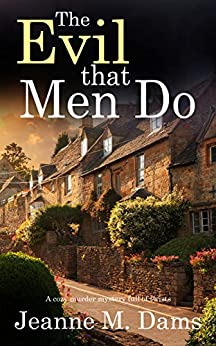 THE EVIL THAT MEN DO a cozy murder mystery full of twists (Dorothy Martin Mystery Book 11) by [JEANNE M.  DAMS]