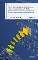 Woerterbuch Elektrotechnik, Energie- und Automatisierungstechnik / Dictionary of Electrical Engineering, Power Engineering and Automation, Teil 1