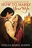 How to Marry Your Wife (Medieval Knights Book 2)